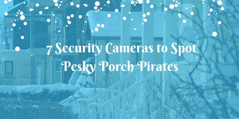 7 Security Cameras to Spot Pesky Porch Pirates