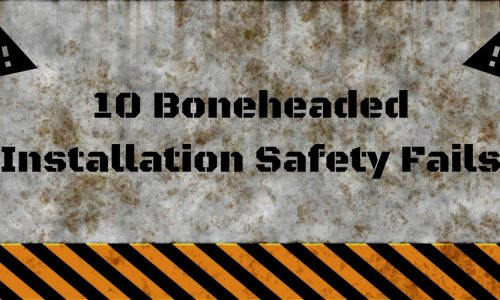 10 Boneheaded Installation Safety Fails