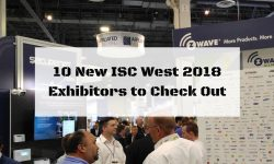 Read: 10 New ISC West 2018 Exhibitors to Check Out