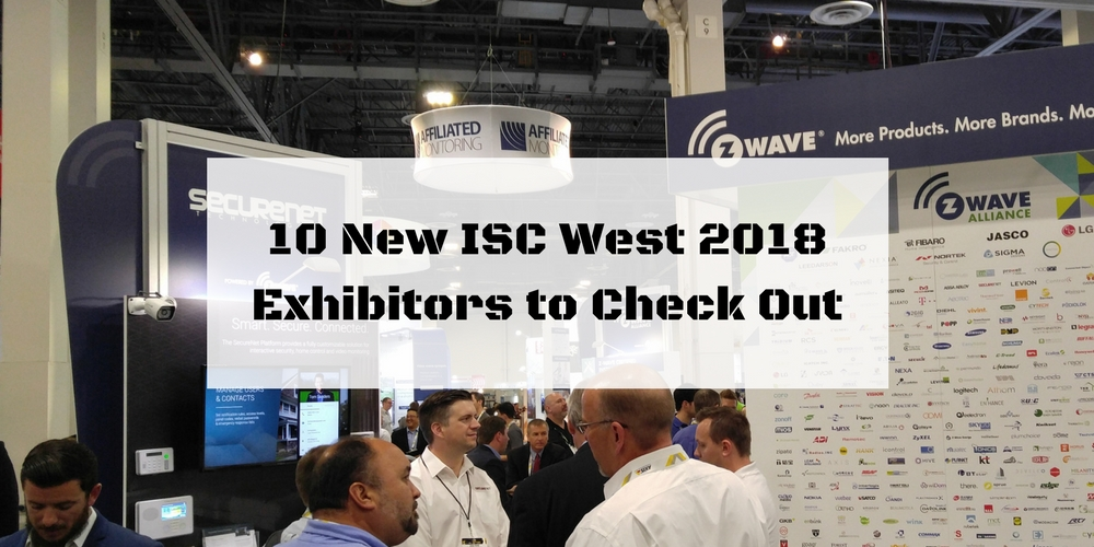 10 New ISC West 2018 Exhibitors to Check Out