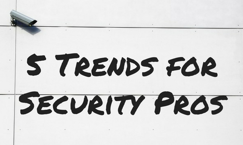 5 Trends Security Pros Must Stay Ahead of to Remain Relevant