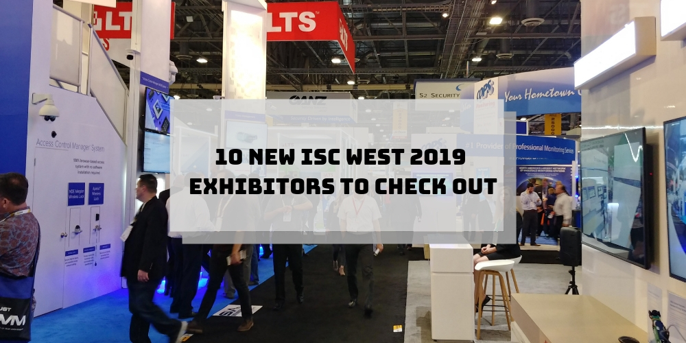 10 New ISC West 2019 Exhibitors to Check Out