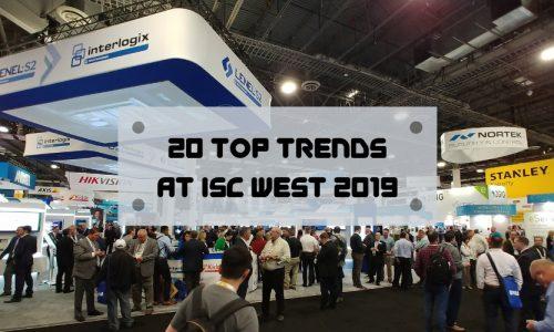 20 Top Trends at ISC West 2019: Deeper Integrations, AI, Cloud & More