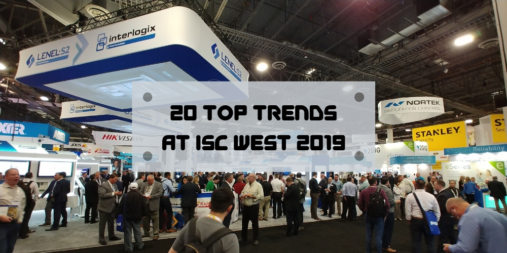 20 Top Trends at ISC West 2019: Deeper Integrations, AI, Cloud & More
