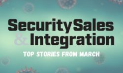 Top 10 Security Stories From March: Coronavirus Impact, Vivint's Impressive Numbers