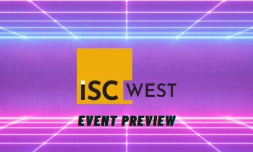 Event Preview: Here's What to Expect When ISC West Goes Virtual