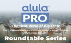 Read: Alula Pro Dealer Roundtable: How to Navigate the ADT/Google Partnership, COVID & More