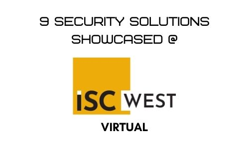 9 Security Solutions Showcased at ISC West Virtual