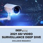 New Research: SSI 2021 Video Surveillance Deep Dive